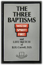 The Three Baptisms and Life Sketch of B.H. Carrol - Book Heaven - Challenge Press from CHALLENGE PRESS