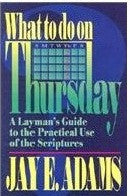 What To Do On Thursday: A Layman's Guide to the Practical Use of the Scriptures - Book Heaven - Challenge Press from Timeless Texts