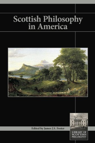 Scottish Philosophy in America Edited by James J.S. Foster
