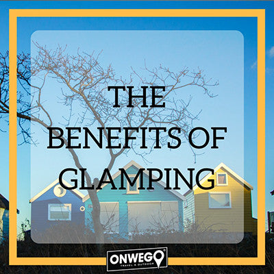 The Benefits of Glamping
