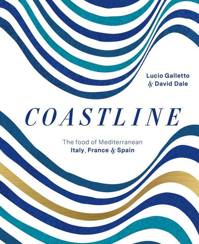 Coastline: The food of Mediterranean Spain, France & Italy.