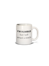 Mug- 15 oz. I'm Humble But Will Smack a B