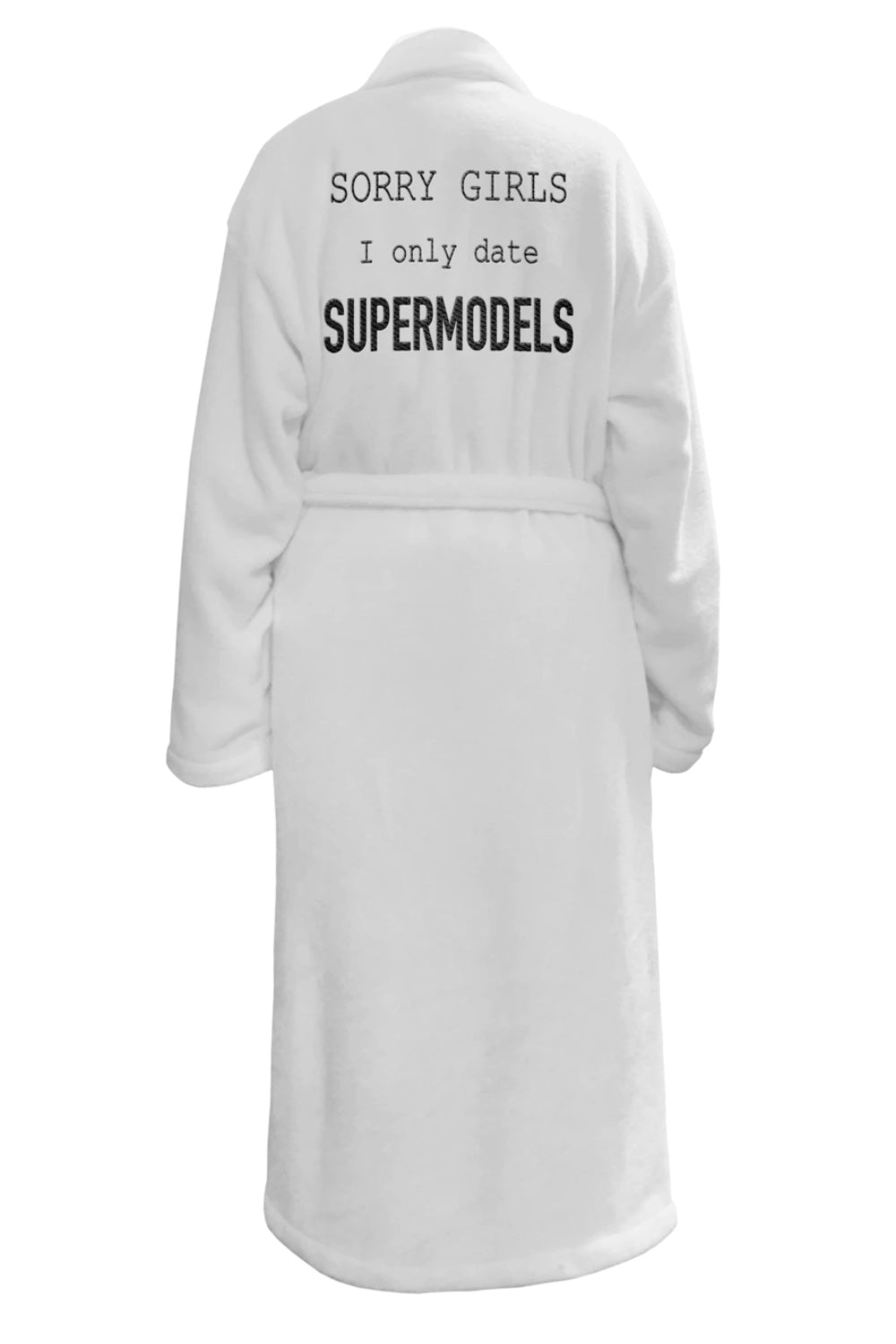 LUXE PLUSH ROBE - Sorry Girls I Only Date Supermodels