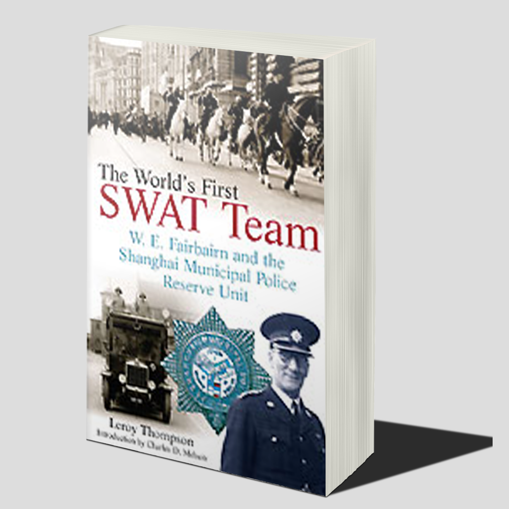The World's First SWAT Team - W. E. Fairbairn and the Shanghai Municipal Police Reserve Unit (Hardcover)