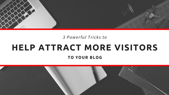 three powerful trick to help attract more visitors to your blog