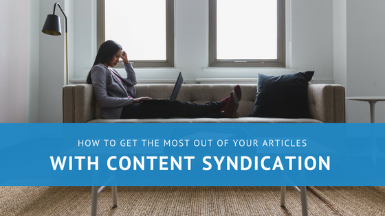 How to Get the Most Out of Your Articles with Content Syndication