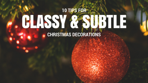 10 Tips for Classy and Subtle Christmas Decorations [549 Words]