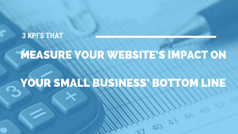 3 KPI's That Measure Your Website's Impact on Your Small Business' Bottom Line [708 Words] - article > 700 - Article Blizzard