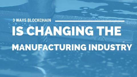3 Ways Blockchain Is Changing the Manufacturing Industry [622 Words] - article > 600 - Article Blizzard