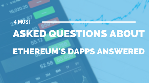 4 Most Asked Questions About Ethereum's Dapps Answered [514 Words]