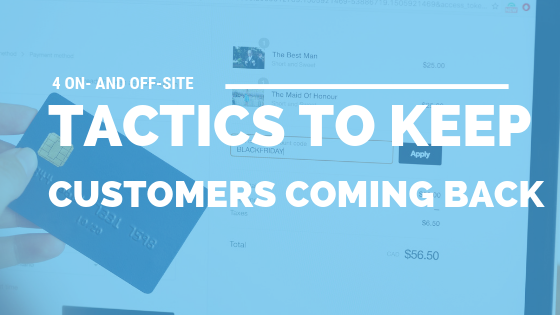 4 On- and Off-Site Tactics to Keep Customers Coming Back [628 Words] - article > 600 - Article Blizzard