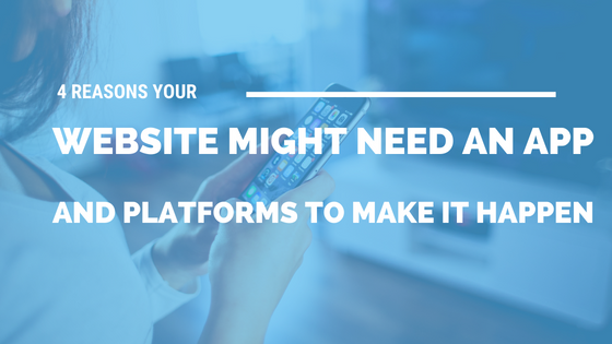 4 Reasons Your Website Might Need an App and Platforms to Make It Happen [739 Words] - article > 700 - Article Blizzard
