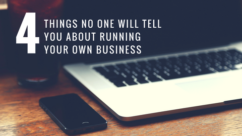 4 Things No One Will Tell You About Running Your Own Business [732 Words]