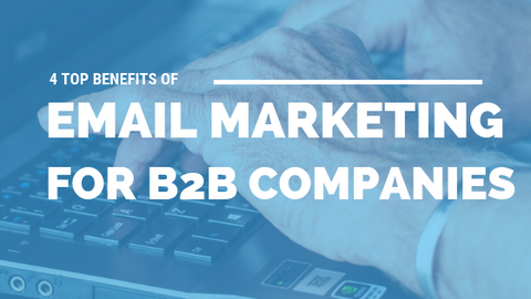4 Top Benefits of Email Marketing for B2B Companies [542 Words] - article > 500 - Article Blizzard