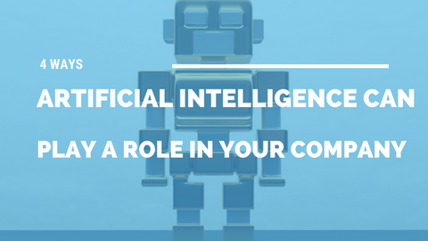 4 Ways Artificial Intelligence Can Play a Role in Your Company [517 Words]