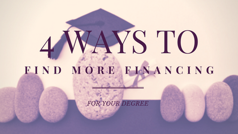 4 Ways to Find More Financing for Your Degree [616 Words]