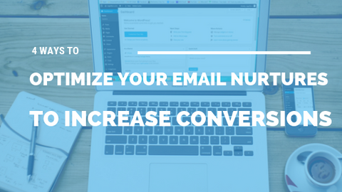 4 Ways to Optimize Your Email Nurtures to Increase Conversions [511 Words] - article > 500 - Article Blizzard