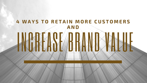 4 Ways to Retain More Customers and Increase Brand Value [847 Words]