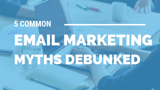 5 Common Email Marketing Myths Debunked [510 Words] - article > 500 - Article Blizzard