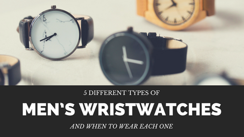 5 Different Types of Men's Wristwatches And When to Wear Each One [518 Words]