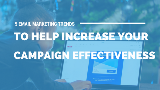 5 Email Marketing Trends to Help Increase Your Campaign Effectiveness [715 Words] - article > 700 - Article Blizzard
