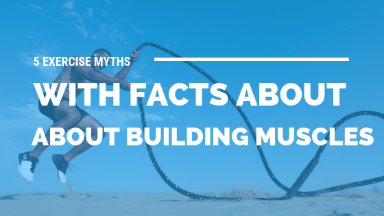 5 Exercise Myths (with Facts) About Building Muscles [521 Words] - article > 500 - Article Blizzard