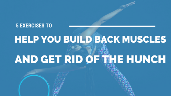 5 Exercises to Help You Build Back Muscles and Get Rid of The Hunch [521 Words] - article > 500 - Article Blizzard