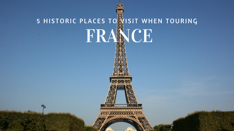 5 Historic Places to Visit When Touring France [613 Words] - article > 600 - Article Blizzard