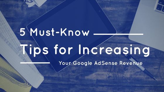 5 Must-Know Tips for Increasing Your Google AdSense Revenue [538 Words]