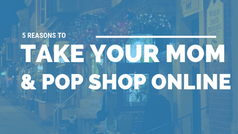 5 Reasons to Take Your Mom & Pop Shop Online [615 Words]