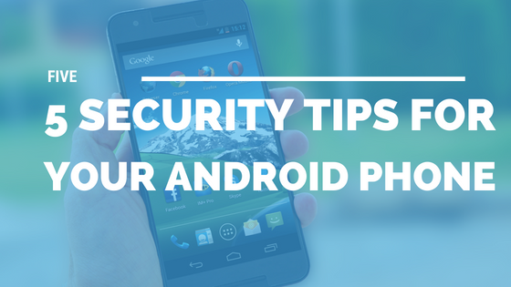 5 Security Tips for Your Android Phone [533 Words] - article > 500 - Article Blizzard