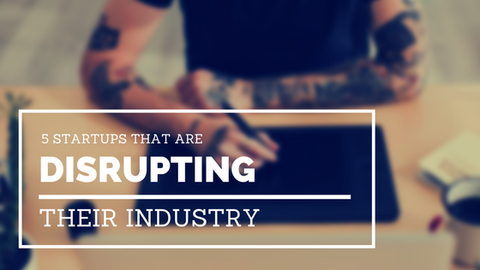 5 Startups That Are Disrupting Their Industry [493 Words]