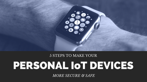 5 Steps to Make Your Personal IoT Devices More Secure & Safe [617 Words]
