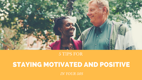 5 Tips for Staying Motivated and Positive in Your 50s [631 Words] - article > 600 - Article Blizzard
