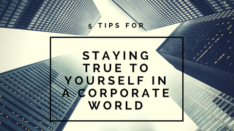5 Tips for Staying True to Yourself in A Corporate World [514 Words]