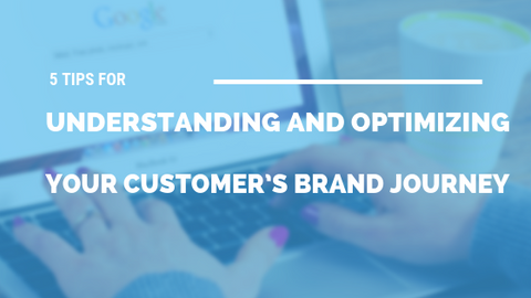 5 Tips for Understanding and Optimizing Your Customer's Brand Journey [831 Words] - article > 800 - Article Blizzard