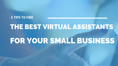 5 Tips to Find the Best Virtual Assistants for Your Small Business [507 Words] - article > 500 - Article Blizzard