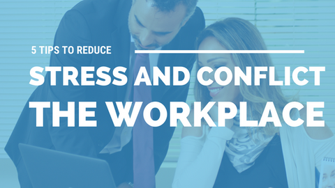 5 Tips to Reduce Stress and Conflict in The Workplace [533 Words]