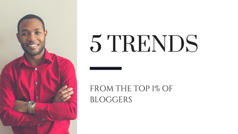 5 Trends from The Top 1% Of Bloggers [614 Words]