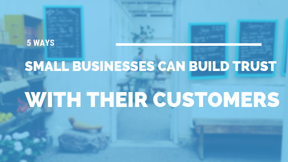5 Ways Small Businesses Can Build Trust with Their Customers [528 Words] - article > 500 - Article Blizzard