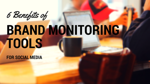6 Benefits of Brand Monitoring Tools for Social Media [620 Words]