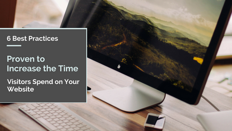 6 Best Practices Proven to Increase the Time Visitors Spend on Your Website [501 Words]