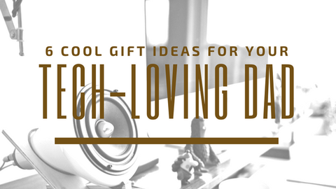 6 Cool Gift Ideas for Your Tech-Loving Dad [633 Words] - article > 600 - Article Blizzard