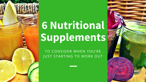 6 Nutritional Supplements to Consider When You're Just Starting to Work Out [613 Words]