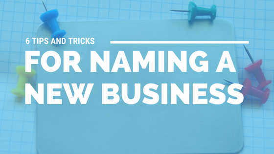 6 Tips and Tricks for Naming a New Business [527 Words] - article > 500 - Article Blizzard