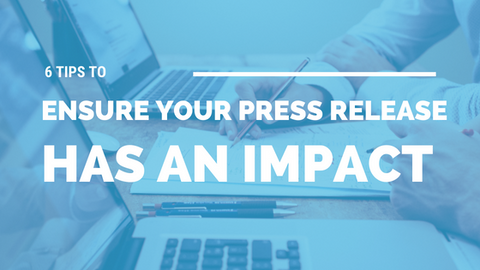 6 Tips to Ensure Your Press Release Has an Impact [529 Words] - article > 500 - Article Blizzard