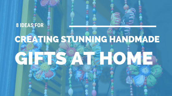 8 Ideas for Creating Stunning Handmade Gifts at Home [505 Words] - article > 500 - Article Blizzard