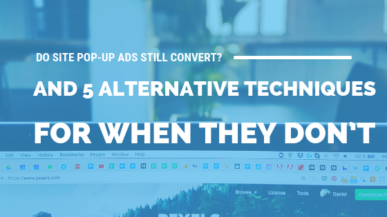Do Site Pop-Up Ads Still Convert? (And 5 Alternative Techniques for When They Don't) [513 Words] - article > 500 - Article Blizzard