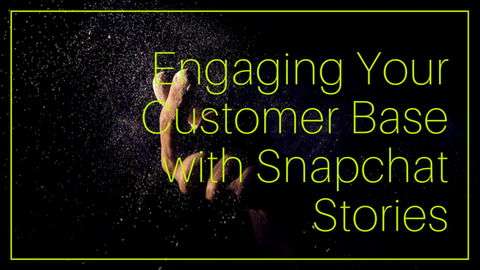 Engaging Your Customer Base with Snapchat Stories [649 Words]