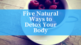 Five Natural Ways to Detox Your Body [520 Words] - article > 500 - Article Blizzard